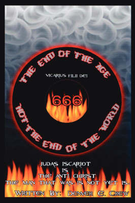 The End of The Age Not The End of The World by Denver, E. Crew