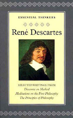 "Selected Writings from ""Discourse on Method"", ""Meditations on the First Philosophy"", and ""The Principles of Philosophy"": Selections from The Meditations and Other Works by Renýe Descartes"