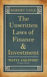 The Unwritten Laws of Finance and Investment by Robert Cole
