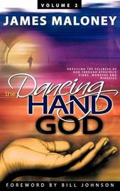 The Dancing Hand of God, Volume 2 by James Maloney