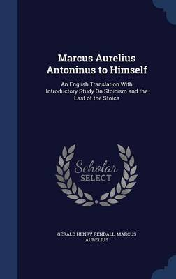 Marcus Aurelius Antoninus to Himself by Gerald Henry Rendall