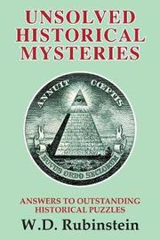 Unsolved Historical Mysteries by Professor William D Rubinstein