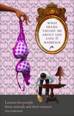 What Shamu Taught Me About Life, Love and Marriage by Amy Sutherland image
