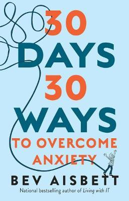 30 Days 30 Ways to Overcome Anxiety by Bev Aisbett