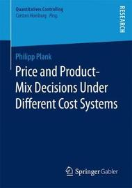 Price and Product-Mix Decisions Under Different Cost Systems by Philipp Plank