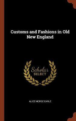 Customs and Fashions in Old New England by Alice Morse Earle image