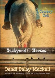 Backyard Horses: Cowboy Colt by Dandi Daley Mackall