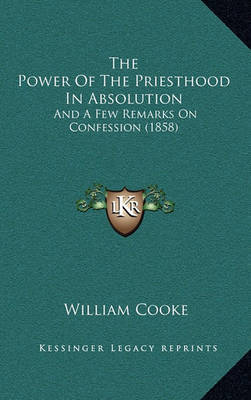 The Power of the Priesthood in Absolution: And a Few Remarks on Confession (1858) by William Cooke image