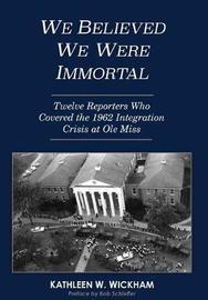 We Believed We Were Immortal by Kathleen Wickham