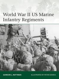 World War II US Marine Infantry Regiments by Gordon L. Rottman