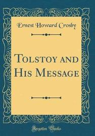 Tolstoy and His Message (Classic Reprint) by Ernest Howard Crosby image