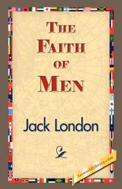 The Faith of Men by Jack London
