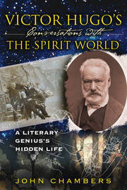 Victor Hugo's Conversations with the Spirit World by John Chambers