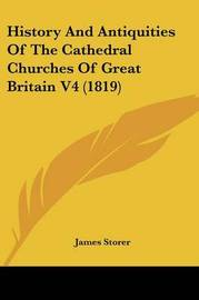 History and Antiquities of the Cathedral Churches of Great Britain V4 (1819) by James Storer