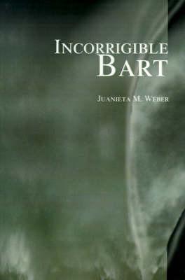 Incorrigible Bart by Juanieta Weber
