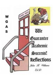 We Guarantee Academic Success!: Reflections by John H Williams