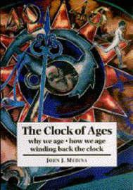 The Clock of Ages by John J. Medina