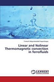 Linear and Nolinear Thermomagnetic Convection in Ferrofluids by Haligondanahalli Nagendrappa Prakash