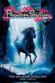 Phantom Stallion: Wild Horse Island #2: The Shining Stallion by Terri Farley image