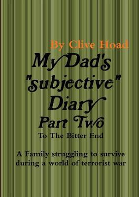 My Dad's Diary - Part Two - to the Bitter End by Clive Hoad