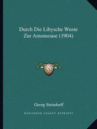 Durch Die Libysche Wuste Zur Amonsoase (1904) by Georg Steindorff