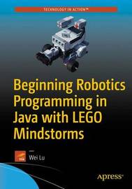 Beginning Robotics Programming in Java with LEGO Mindstorms by Wei Lu
