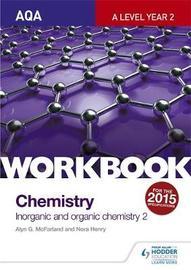 AQA A-Level Year 2 Chemistry Workbook: Inorganic and organic chemistry 2 by Alyn G. Mcfarland