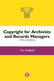 Copyright for Archivists and Records Managers by Tim Padfield