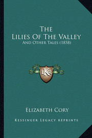 The Lilies of the Valley: And Other Tales (1858) by Elizabeth Cory