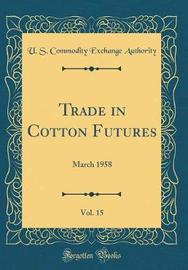 Trade in Cotton Futures, Vol. 15 by U S Commodity Exchange Authority image