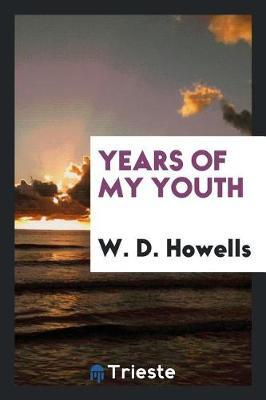 Years of My Youth by W.D. Howells