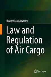 Law and Regulation of Air Cargo by Ruwantissa Abeyratne