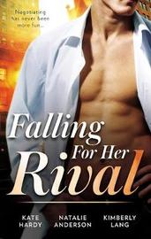 Falling For Her Rival/A Moment On The Lips/Hot Boss, Boardroom Mistress/Boardroom Rivals, Bedroom Fireworks! by Natalie Anderson
