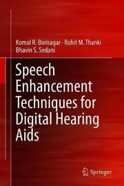 Speech Enhancement Techniques for Digital Hearing Aids by Komal R. Borisagar