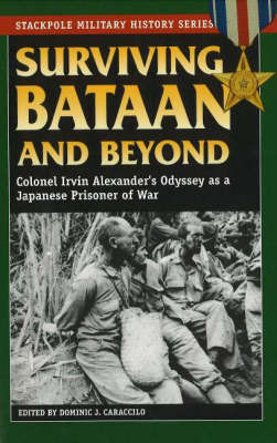 Surviving Bataan and Beyond: Colonel Irvin Alexander's Odyssey as a Japanese Prisoner of War by Irvin Colonel Alexander image