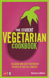 The Student Vegetarian Cookbook: 150 Quick and Easy Vegetarian Recipes to Suit All Budgets by Beverly Leblanc image