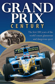 Grand Prix Century: The First 100 Years of the World's Most Glamorous and Dangerous Sport by Christopher Hilton image