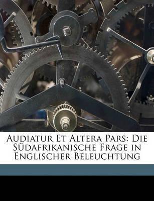 Audiatur Et Altera Pars: Die Sdafrikanische Frage in Englischer Beleuchtung by Emil Reich image