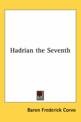 Hadrian the Seventh by Baron Frederick Corvo