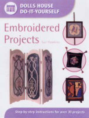 Embroidered Projects: Step-by-step Instructions for Over 30 Projects by Sue Hawkins