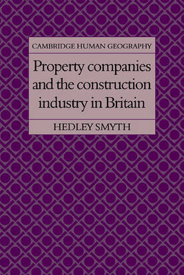 Property Companies and the Construction Industry in Britain by Hedley Smyth