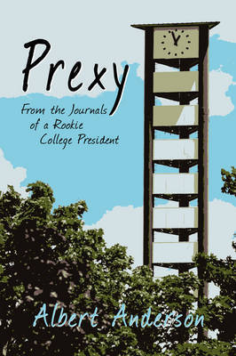 Prexy, from the Journals of a Rookie College President by Albert Anderson