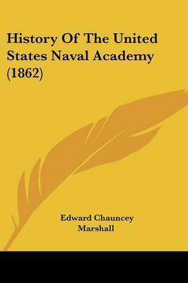 History Of The United States Naval Academy (1862) by Edward Chauncey Marshall
