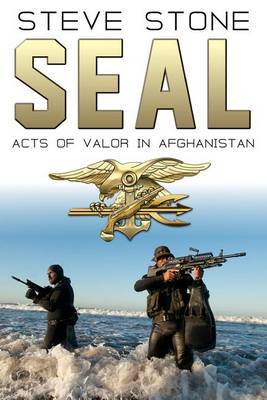 Seal: Acts of Valor in Afghanistan by Steve Stone