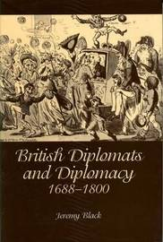 British Diplomats and Diplomacy, 1688-1800 by Jeremy Black image
