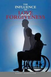 The Influence of Love and Forgiveness by Garry Hamilton