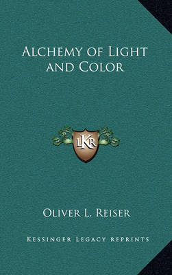 Alchemy of Light and Color by Oliver L Reiser