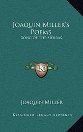 Joaquin Miller's Poems: Song of the Sierras by Joaquin Miller