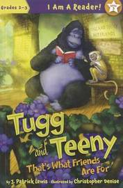 Tugg and Teeny: That's What Friends Are for by J.Patrick Lewis