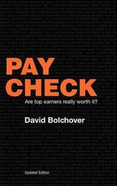 Pay Check: Are Top Earners Really Worth It? by David Bolchover
